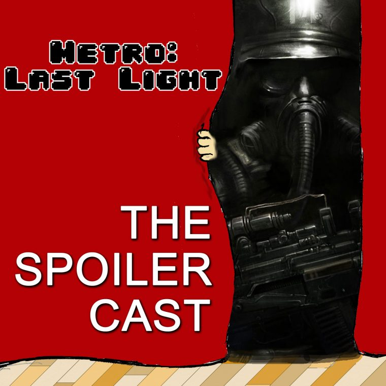 Metro Last Light SpoilerCast