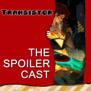 Transistor Video Game Spoilercast
